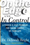 On the Edge and in Control: A Proven 8-Step Program for Taking Charge of Your Life - Deborah Bright