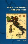 Place and Politics in Modern Italy - John A. Agnew