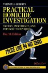 Practical Homicide Investigation: Tactics, Procedures, and Forensic Techniques - Vernon J. Geberth
