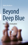 Beyond Deep Blue: Chess in the Stratosphere - Monty Newborn