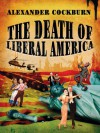 The Death Of Liberal America - Alexander Cockburn