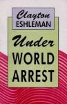 Under World Arrest - Clayton Eshleman