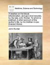 A Treatise on the Blood, Inflammation, and Gun-Shot Wounds, by the Late John Hunter. to Which Is Prefixed, a Short Account of the Author's Life, by His Brother-In-Law, Everard Home. - John Hunter