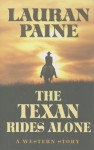 The Texan Rides Alone: A Western Story - Lauran Paine