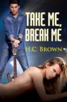 Take Me, Break Me - H.C. Brown
