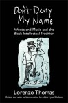 Don't Deny My Name: Words and Music and the Black Intellectual Tradition - Lorenzo Thomas, Aldon Lynn Nielsen