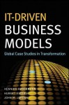 It-Driven Business Models: Global Case Studies in Transformation - Henning Kagermann, Hubert Osterle, John M. Jordan