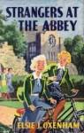 Strangers at the Abbey - Elsie J. Oxenham