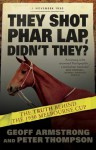 They Shot Phar Lap, Didn't They - Peter Thompson, Geoff Armstrong