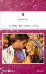 Mills & Boon : To Tame Her Tycoon Lover - Ann Major