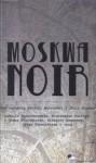 Moskwa Noir - praca zbiorowa, Irina Dienieżkina, Ludmiła Pietruszewska, Anna Starobiniec, Maksim Maksimow, Dmitrij Kosyriew