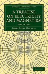 A Treatise on Electricity and Magnetism 2-Volume Set - James Clerk Maxwell