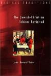 The Jewish-Christian Schism Revisited - John Howard Yoder, John Howard Yonder, Peter Ochs, Michael G. Cartwright