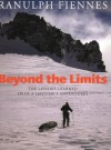 Beyond the Limits: The Lessons Learned from a Lifetime's Adventures - Ranulph Fiennes