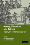 Heresy, Literature and Politics in Early Modern English Culture - David Loewenstein, John Marshall