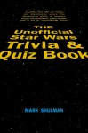 The Unofficial Star Wars Trivia & Quiz Book - Mark Shulman