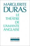 Le Théâtre de l'amante anglaise - Marguerite Duras