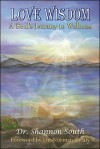 Love Wisdom: A Soul's Journey to Wellness - Shannon South, Phil Brucato, Reggie Tidwell