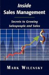 Inside Sales Management: Secrets to Growing Salespeople and Sales - Mark Wilensky