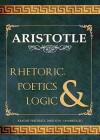 Rhetoric, Poetics, & Logic - Aristotle, Frederick Davidson