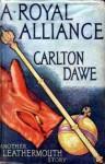 A Royal Alliance - Carlton Dawe