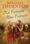 Old Friends, New Friends: An English family saga - Margaret Thornton