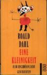 Eine Kleinigkeitvier Ungewöhnliche Geschichten - Roald Dahl