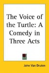 The Voice of the Turtle: A Comedy in Three Acts - John Van Druten