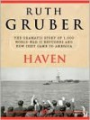 Haven: The Dramatic Story of 1,000 World War II Refugees and How They Came to America - Ruth Gruber