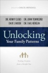Unlocking Your Family Patterns: Finding Freedom from a Hurtful Past - Henry Cloud, David M. Carder, Earl R. Henslin, Alice Brawand, Charles R. Swindoll, John Townsend