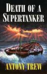 Death of a Supertanker - Antony Trew