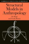 Structural Models in Anthropology - Per Hage, Frank Harary, Meyer Fortes