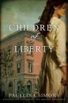 Children of Liberty: A Novel - Paullina Simons
