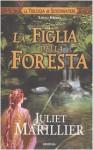La figlia della foresta (La trilogia di Sevenwaters, #1) - Juliet Marillier, Simona Garavelli