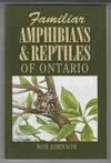 Familiar Amphibians & Reptiles Of Ontario - Bob Johnson, Pual Harpley