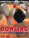 Bowling For Beginners: Simple Steps to Strikes & Spares - Don Nace, Bruce Curtis