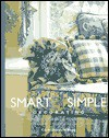 Smart & Simple Decorating: Creative Ideas and Solutions from the Experts at Decorating Den Interiors - Carol Donayre Bugg, Time-Life Books