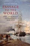 Passage to the World: The Emigrant Experience 1807-1940 - Kevin Brown