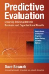 Predictive Evaluation: Ensuring Training Delivers Business and Organizational Results - David Basarab, Donald Kirkpatrick, James D. Kirkpatrick