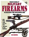 Standard Catalog Of Military Firearms: The Collector's Price And Reference Guide, 1870 To The Present (Standard Catalog Of Military Firearms) - Ned Schwing