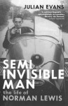 SEMI-INVISIBLE MAN: The Life of Norman Lewis - Julian Evans