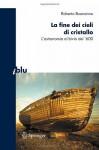 La Fine Dei Cieli Di Cristallo: L Astronomia Al Bivio del 600 - Roberto Buonanno
