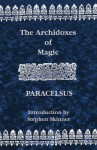 The Archidoxes of Magic - Paracelsus, Stephen Skinner