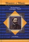 The Life and Times of Giuseppe Verdi: The World's Greatest Composers (Masters of Music) - Jim Whiting