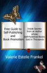 Guide to Self-Publishing and Book Promotion: Inside Secrets from an Author Whose Self-Published Books Sold in Thousands - Valerie Estelle Frankel, Mary E. Lowd