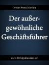 Der außergewöhnliche Geschäftsführer (Erfolgsklassiker) (German Edition) - Orison Swett Marden, Max Christlieb
