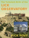 The Turbulent Birth of the Lick Observatory - Rick Novy