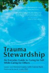 Trauma Stewardship: An Everyday Guide to Caring for Self While Caring for Others - Laura Van Dernoot Lipsky, Connie Burk