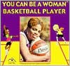 You Can Be a Woman Basketball Player - Tamecka Dixon, Judith Love Cohen, Janice J. Martin