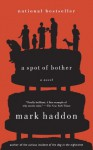 A Spot of Bother: A Novel - Mark Haddon